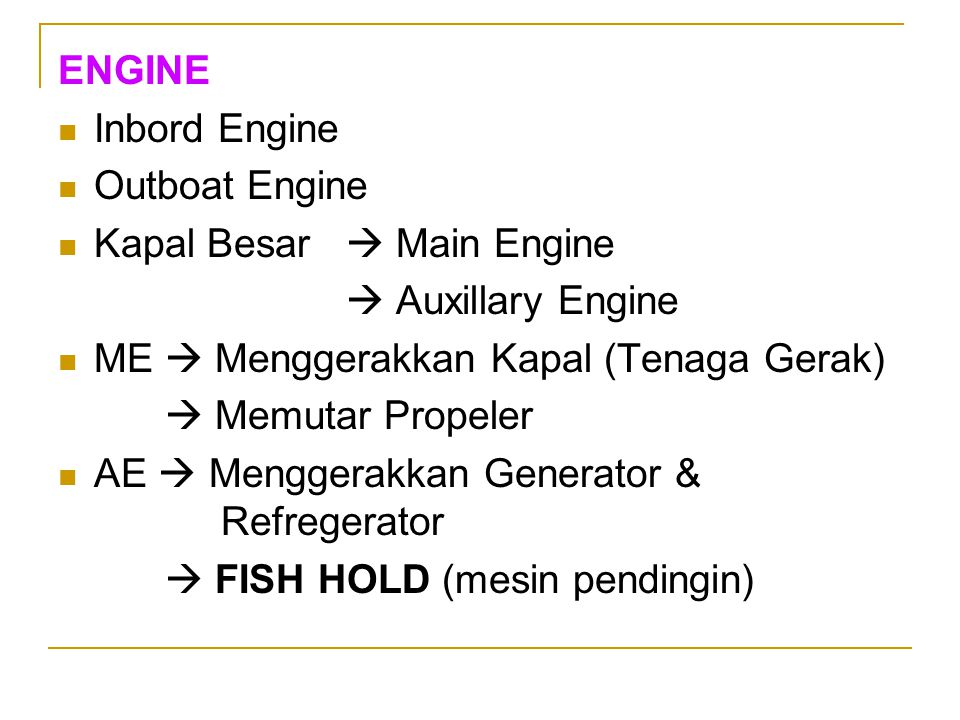 ENGINE Inbord Engine Outboat Engine Kapal Besar  Main Engine  Auxillary Engine ME  Menggerakkan Kapal (Tenaga Gerak)  Memutar Propeler AE  Mengge
