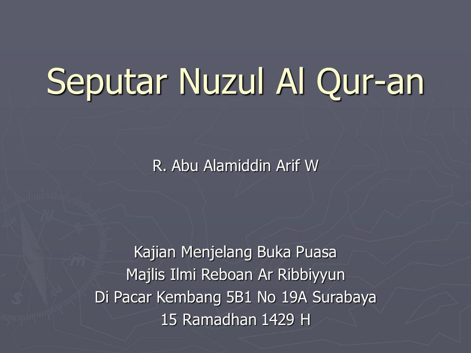 Seputar Nuzul Al Qur-an R. Abu Alamiddin Arif W Kajian Menjelang Buka Puasa Majlis Ilmi Reboan Ar Ribbiyyun Di Pacar Kembang 5B1 No 19A Surabaya 15 Ra