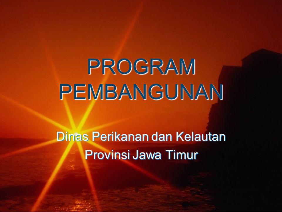 PROGRAM PEMBANGUNAN Dinas Perikanan dan Kelautan Provinsi Jawa Timur