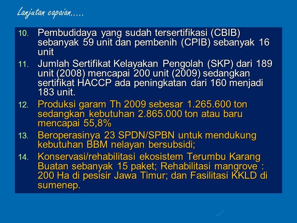 10. Pembudidaya yang sudah tersertifikasi (CBIB) sebanyak 59 unit dan pembenih (CPIB) sebanyak 16 unit 11. Jumlah Sertifikat Kelayakan Pengolah (SKP)