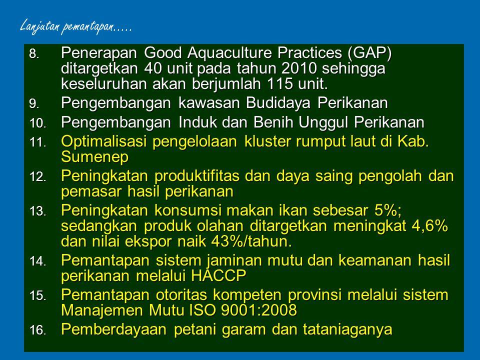 8. Penerapan Good Aquaculture Practices (GAP) ditargetkan 40 unit pada tahun 2010 sehingga keseluruhan akan berjumlah 115 unit. 9. Pengembangan kawasa