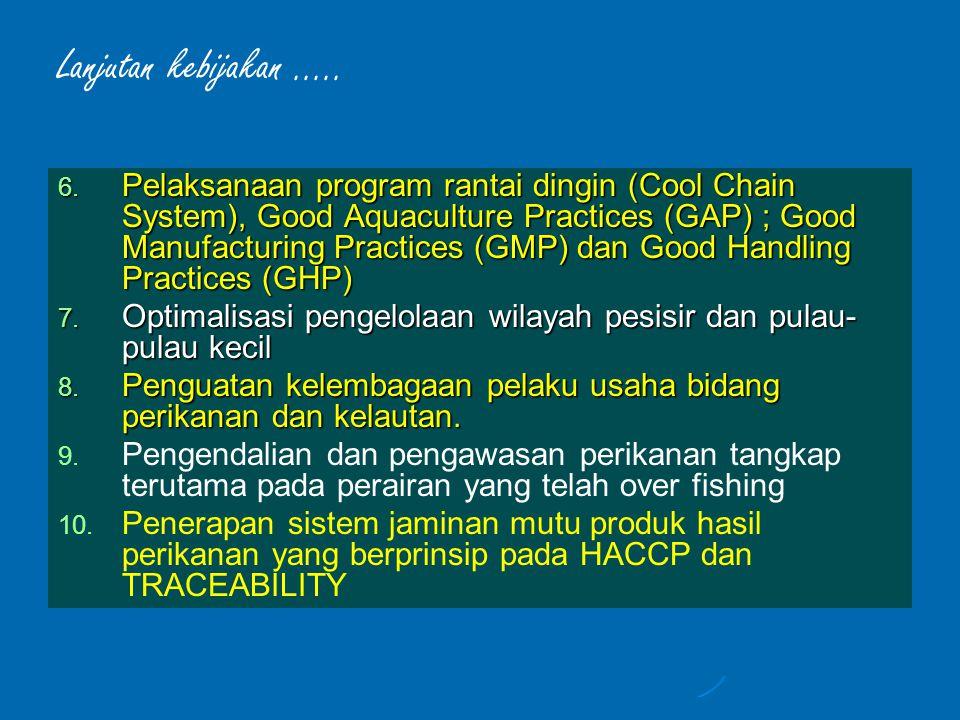 6. Pelaksanaan program rantai dingin (Cool Chain System), Good Aquaculture Practices (GAP) ; Good Manufacturing Practices (GMP) dan Good Handling Prac