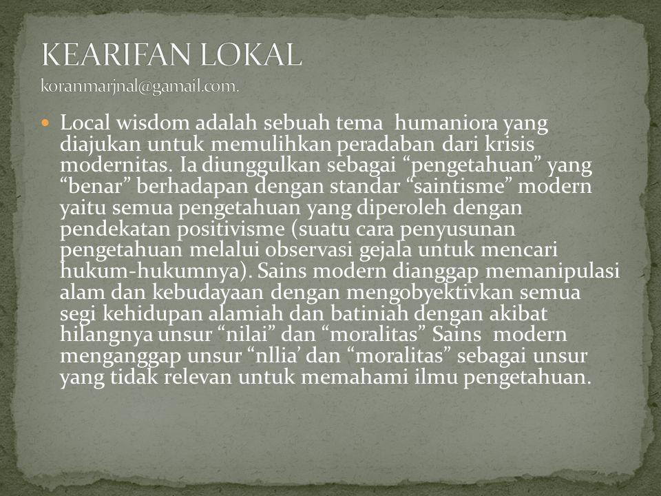Local wisdom adalah sebuah tema humaniora yang diajukan untuk memulihkan peradaban dari krisis modernitas.