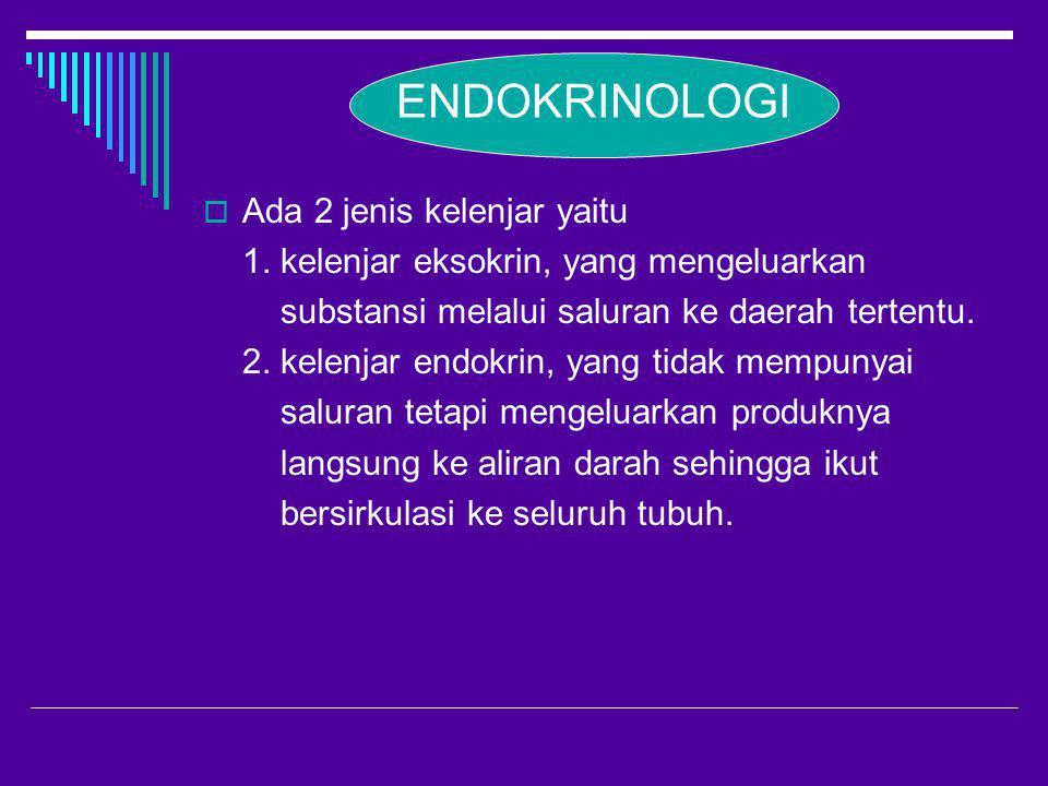 ENDOKRINOLOGI  Ada 2 jenis kelenjar yaitu 1. kelenjar eksokrin, yang mengeluarkan substansi melalui saluran ke daerah tertentu. 2. kelenjar endokrin,