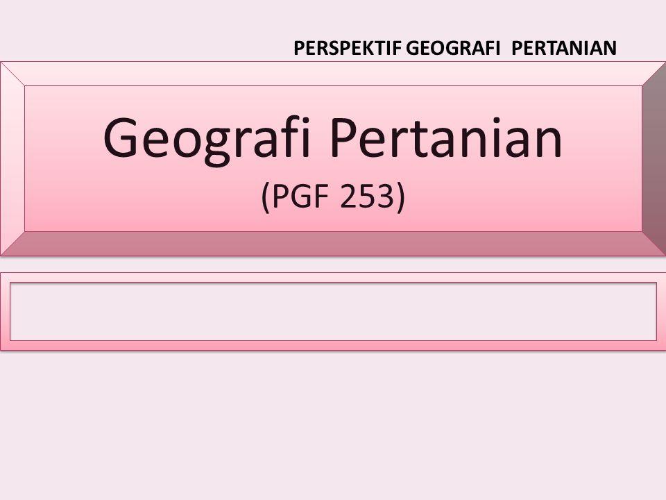 Geografi Pertanian (PGF 253) PERSPEKTIF GEOGRAFI PERTANIAN