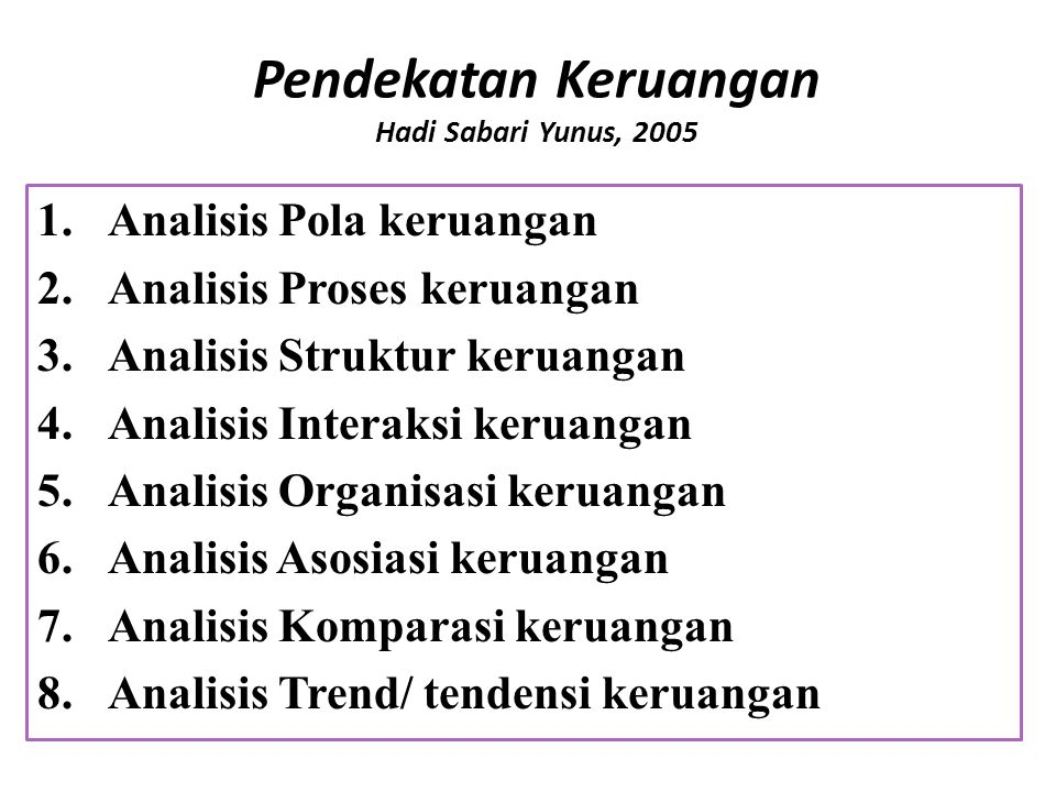 Pendekatan Keruangan Hadi Sabari Yunus, 2005 1.Analisis Pola keruangan 2.Analisis Proses keruangan 3.Analisis Struktur keruangan 4.Analisis Interaksi