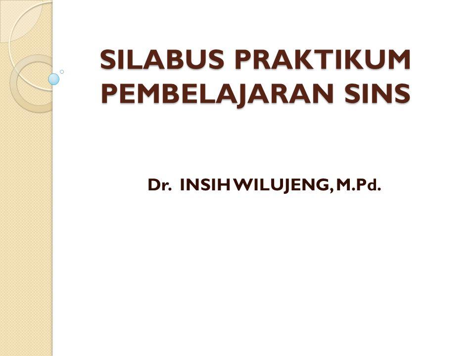 SILABUS PRAKTIKUM PEMBELAJARAN SINS Dr. INSIH WILUJENG, M.Pd.