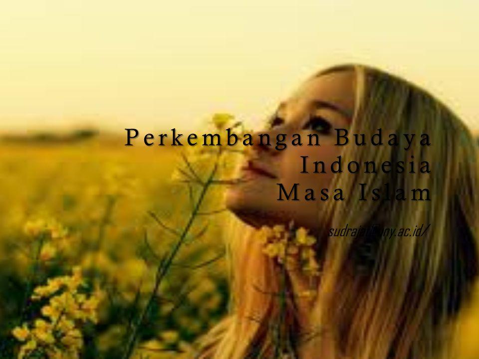 Perkembangan Budaya Indonesia Masa Islam sudrajat@uny.ac.id/