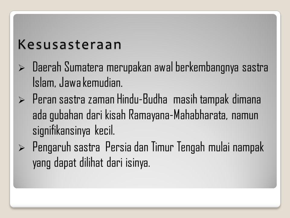 Kesusasteraan  Daerah Sumatera merupakan awal berkembangnya sastra Islam, Jawa kemudian.  Peran sastra zaman Hindu-Budha masih tampak dimana ada gub