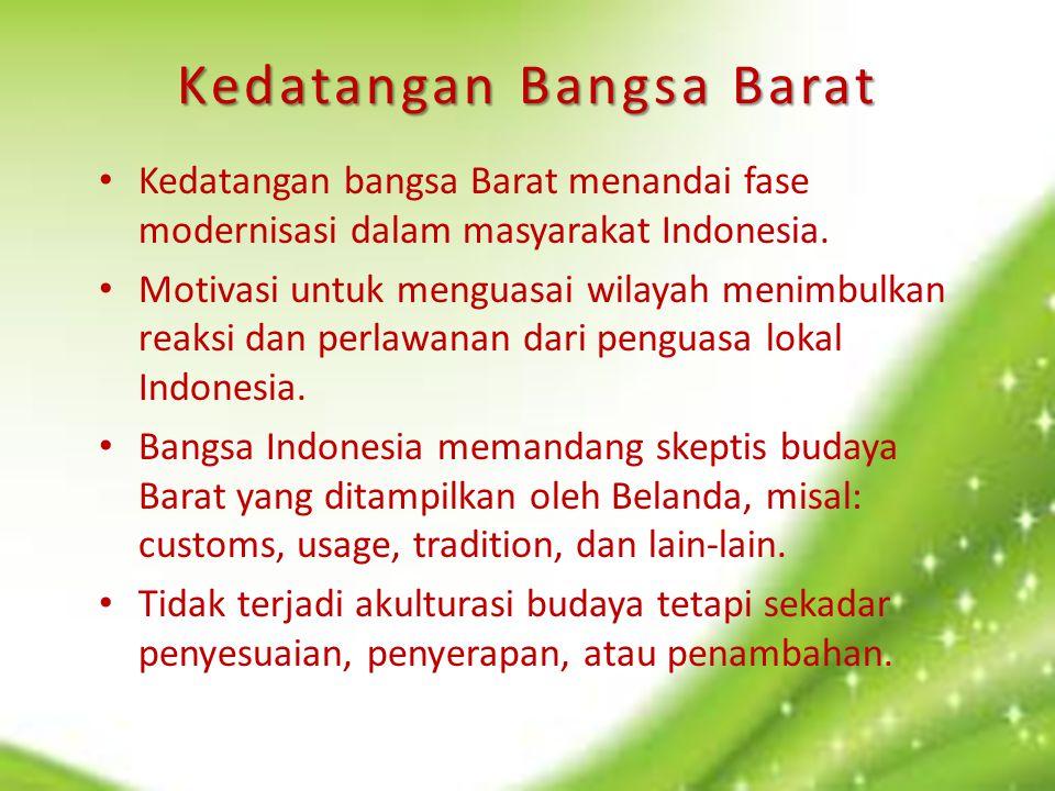 Kedatangan Bangsa Barat Kedatangan bangsa Barat menandai fase modernisasi dalam masyarakat Indonesia. Motivasi untuk menguasai wilayah menimbulkan rea