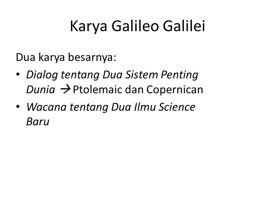 Karya Galileo Galilei Dua karya besarnya: Dialog tentang Dua Sistem Penting Dunia  Ptolemaic dan Copernican Wacana tentang Dua Ilmu Science Baru