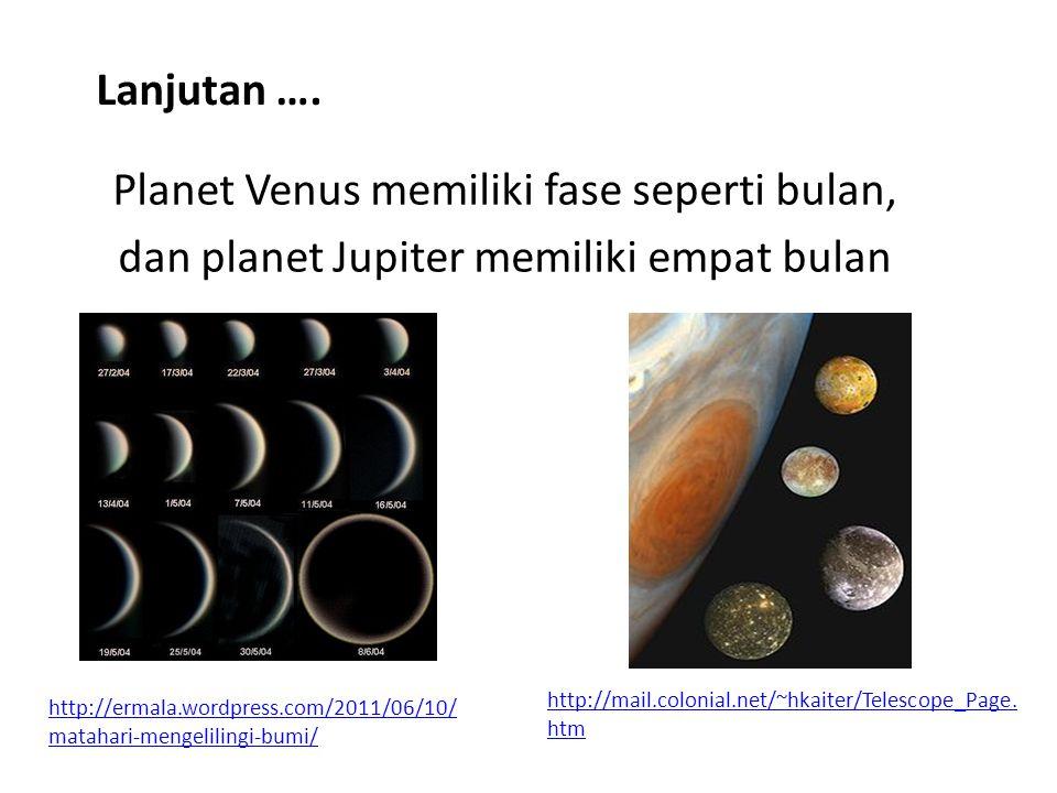 Planet Venus memiliki fase seperti bulan, dan planet Jupiter memiliki empat bulan Lanjutan …. http://mail.colonial.net/~hkaiter/Telescope_Page. htm ht
