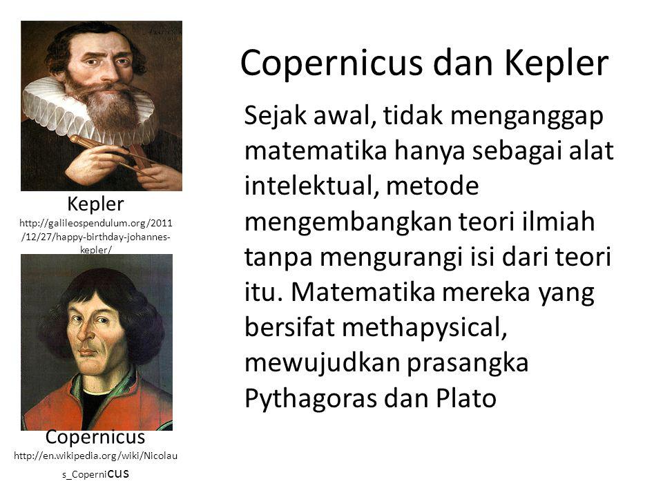 Copernicus dan Kepler Sejak awal, tidak menganggap matematika hanya sebagai alat intelektual, metode mengembangkan teori ilmiah tanpa mengurangi isi d