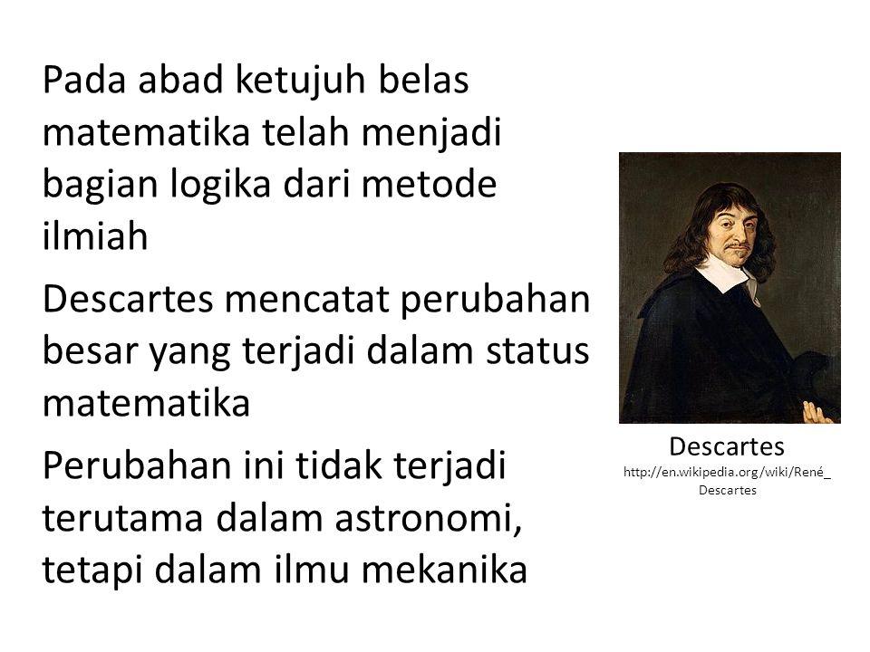 Pada abad ketujuh belas matematika telah menjadi bagian logika dari metode ilmiah Descartes mencatat perubahan besar yang terjadi dalam status matemat