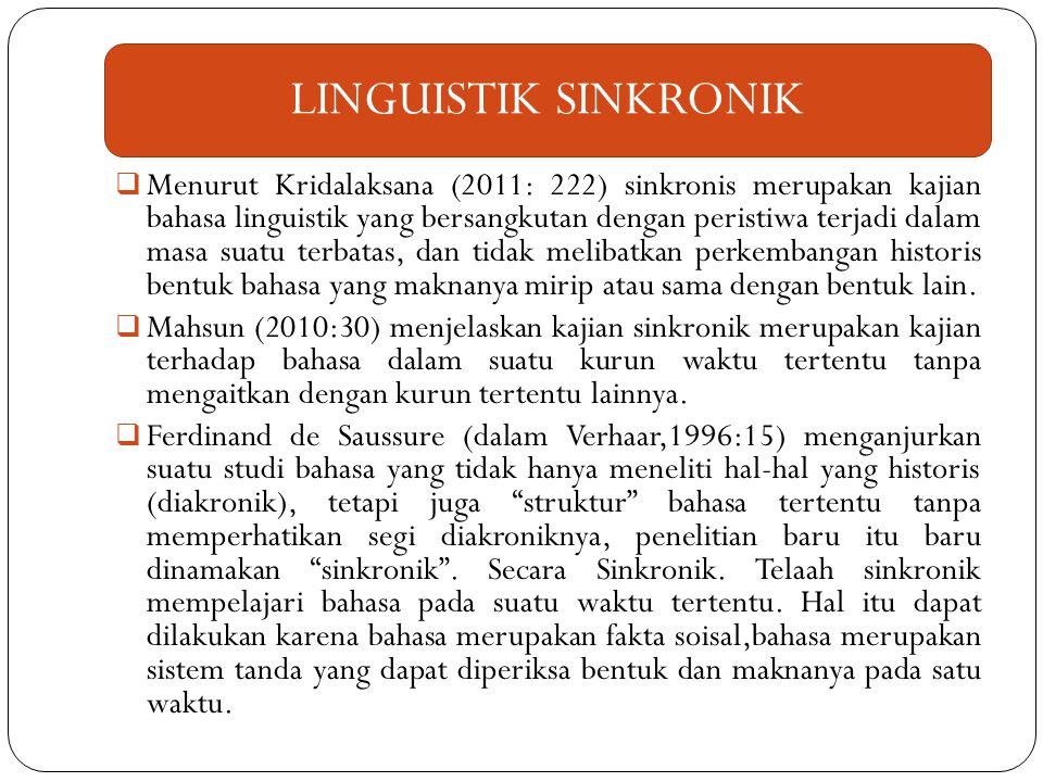  Menurut Kridalaksana (2011: 222) sinkronis merupakan kajian bahasa linguistik yang bersangkutan dengan peristiwa terjadi dalam masa suatu terbatas,
