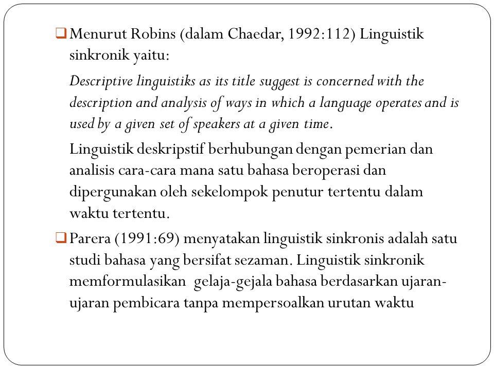  Menurut Robins (dalam Chaedar, 1992:112) Linguistik sinkronik yaitu: Descriptive linguistiks as its title suggest is concerned with the description