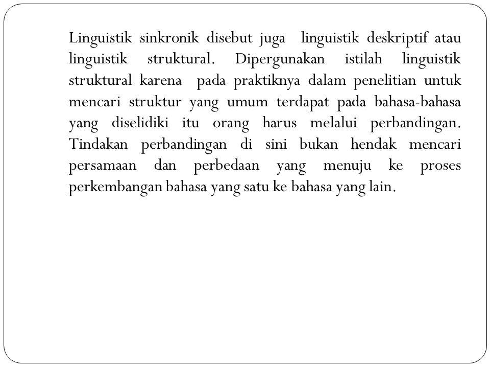 Linguistik sinkronik disebut juga linguistik deskriptif atau linguistik struktural. Dipergunakan istilah linguistik struktural karena pada praktiknya