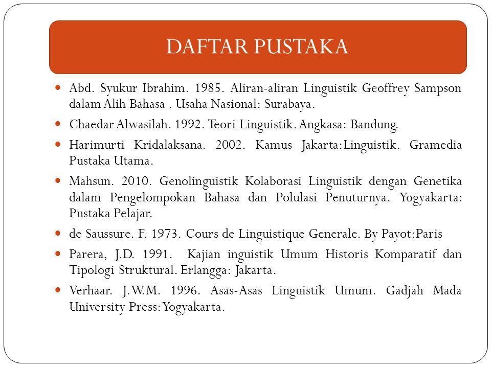 Abd. Syukur Ibrahim. 1985. Aliran-aliran Linguistik Geoffrey Sampson dalam Alih Bahasa. Usaha Nasional: Surabaya. Chaedar Alwasilah. 1992. Teori Lingu