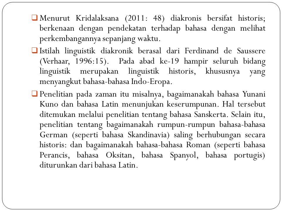  Menurut Kridalaksana (2011: 48) diakronis bersifat historis; berkenaan dengan pendekatan terhadap bahasa dengan melihat perkembangannya sepanjang wa