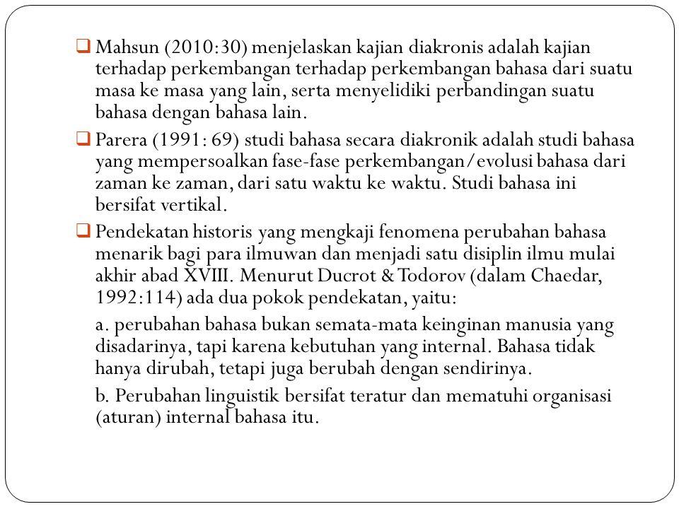  Mahsun (2010:30) menjelaskan kajian diakronis adalah kajian terhadap perkembangan terhadap perkembangan bahasa dari suatu masa ke masa yang lain, se