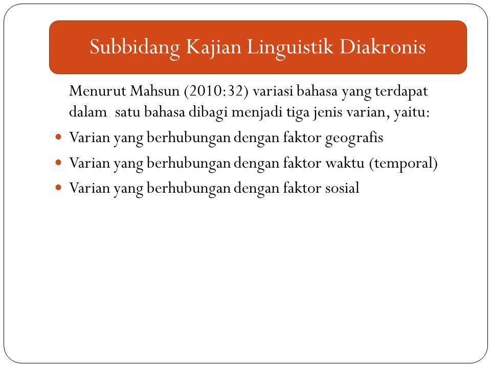 Menurut Mahsun (2010:32) variasi bahasa yang terdapat dalam satu bahasa dibagi menjadi tiga jenis varian, yaitu: Varian yang berhubungan dengan faktor