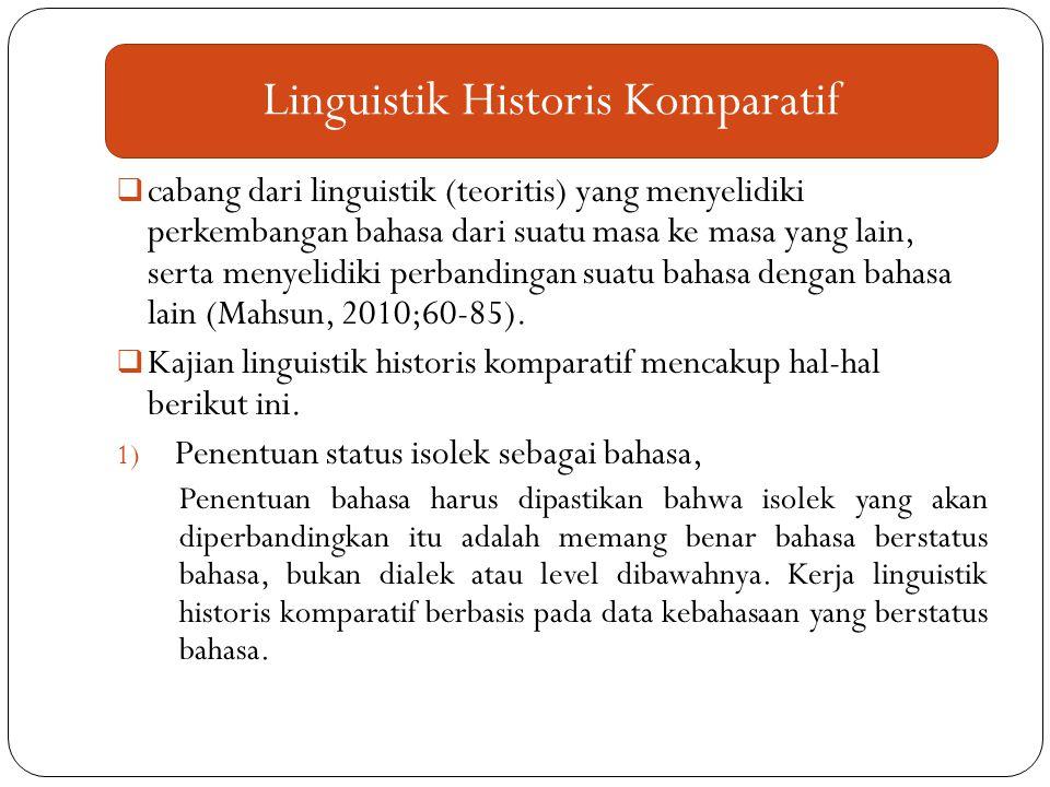  cabang dari linguistik (teoritis) yang menyelidiki perkembangan bahasa dari suatu masa ke masa yang lain, serta menyelidiki perbandingan suatu bahas