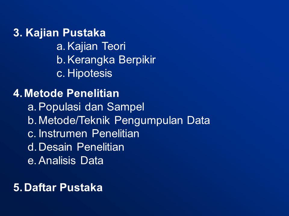 3. Kajian Pustaka a.Kajian Teori b.Kerangka Berpikir c.Hipotesis 4.Metode Penelitian a.Populasi dan Sampel b.Metode/Teknik Pengumpulan Data c.Instrume