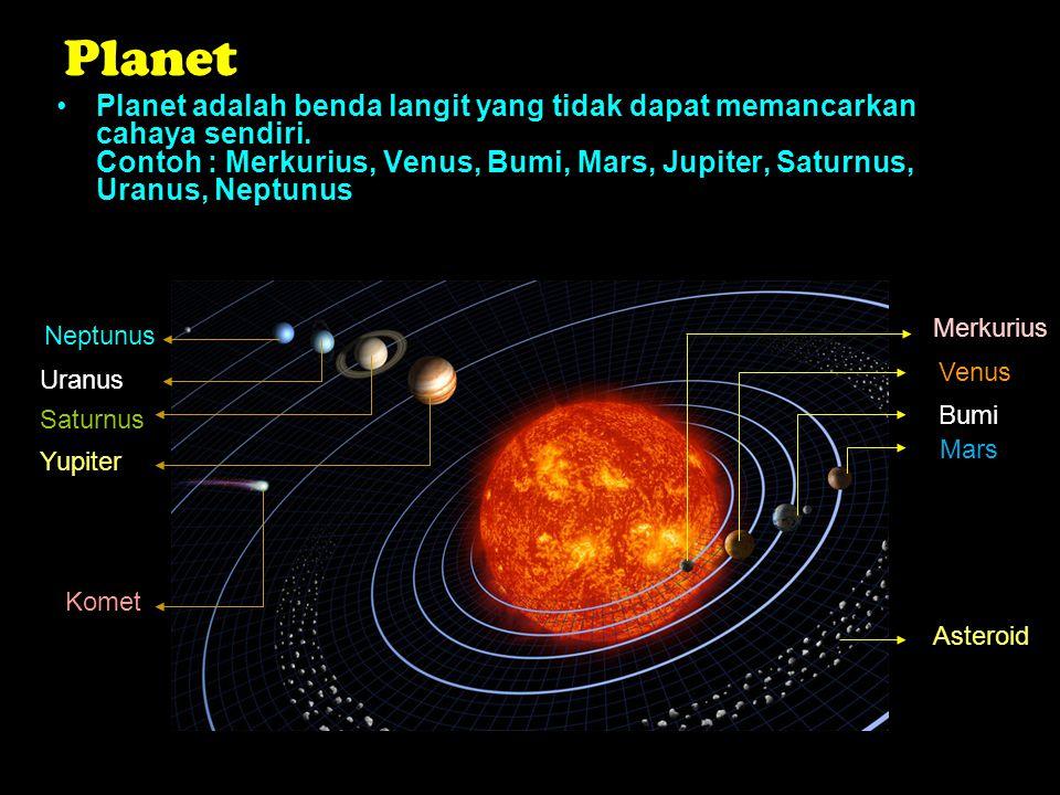 Planet Planet adalah benda langit yang tidak dapat memancarkan cahaya sendiri. Contoh : Merkurius, Venus, Bumi, Mars, Jupiter, Saturnus, Uranus, Neptu