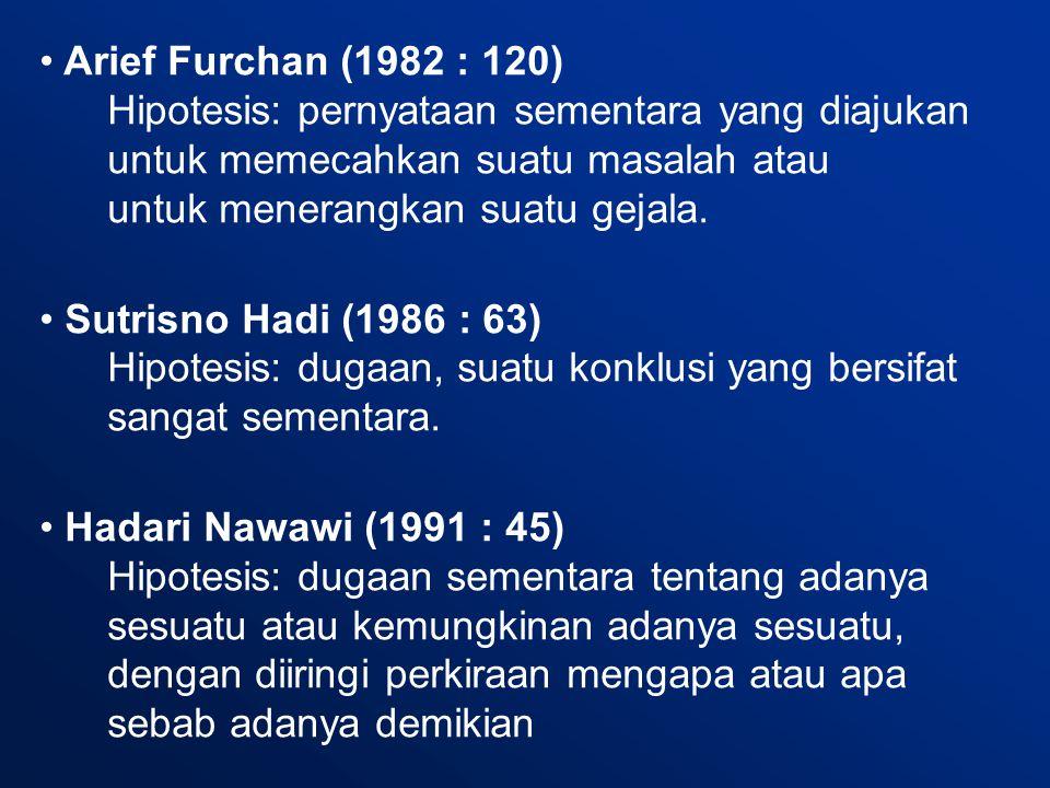 Arief Furchan (1982 : 120) Hipotesis: pernyataan sementara yang diajukan untuk memecahkan suatu masalah atau untuk menerangkan suatu gejala.