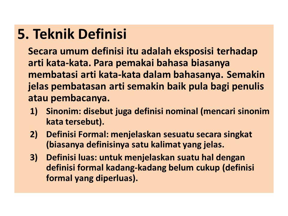 5. Teknik Definisi Secara umum definisi itu adalah eksposisi terhadap arti kata-kata. Para pemakai bahasa biasanya membatasi arti kata-kata dalam baha