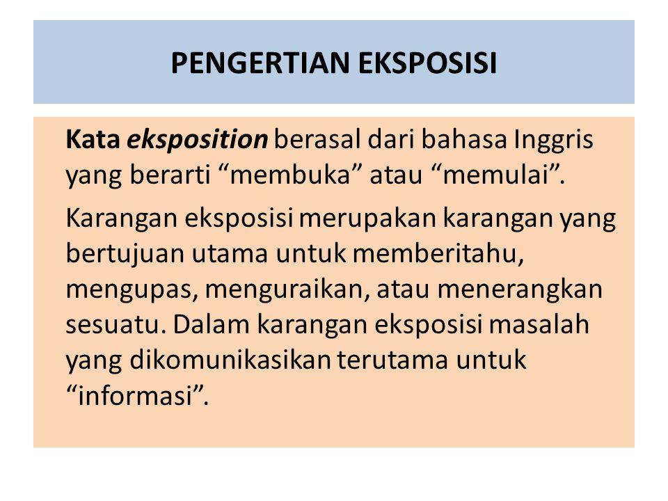 """PENGERTIAN EKSPOSISI Kata eksposition berasal dari bahasa Inggris yang berarti """"membuka"""" atau """"memulai"""". Karangan eksposisi merupakan karangan yang be"""