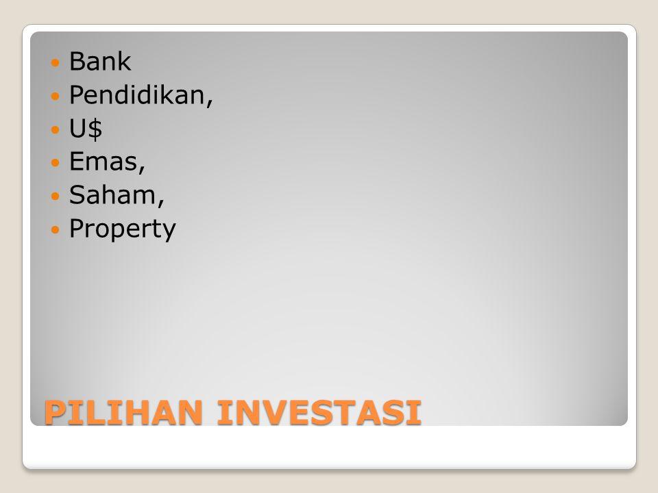 PILIHAN INVESTASI Bank Pendidikan, U$ Emas, Saham, Property
