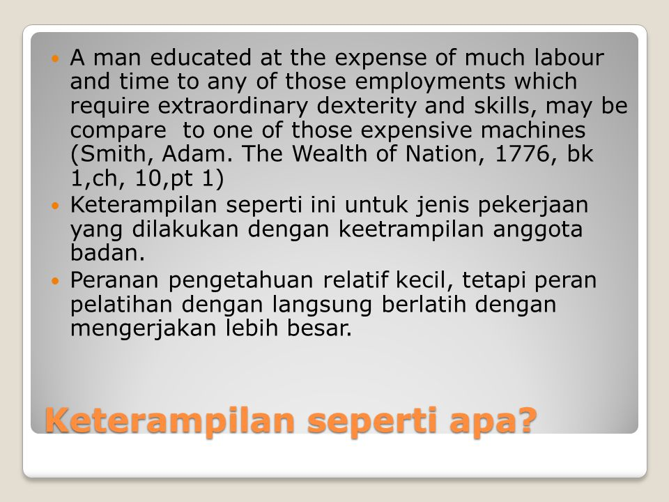 Keterampilan seperti apa? A man educated at the expense of much labour and time to any of those employments which require extraordinary dexterity and