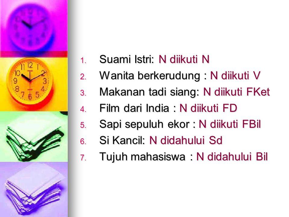 1. Suami Istri: N diikuti N 2. Wanita berkerudung : N diikuti V 3. Makanan tadi siang: N diikuti FKet 4. Film dari India : N diikuti FD 5. Sapi sepulu