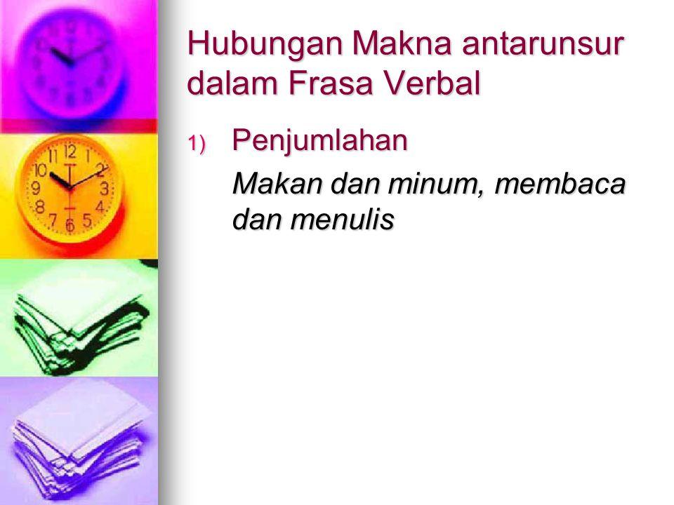 Hubungan Makna antarunsur dalam Frasa Verbal 1) Penjumlahan Makan dan minum, membaca dan menulis