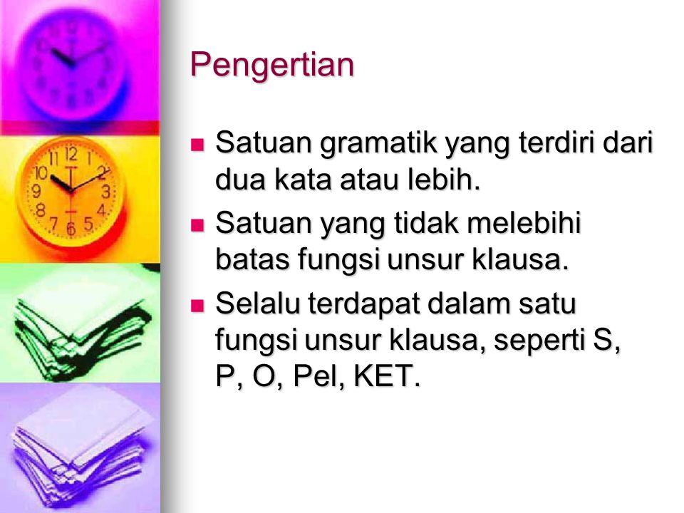 Pengertian Satuan gramatik yang terdiri dari dua kata atau lebih.