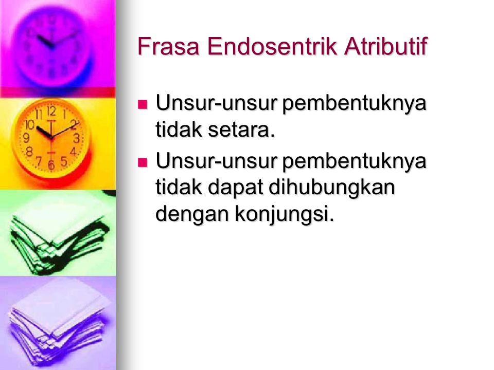 Frasa Endosentrik Atributif Unsur-unsur pembentuknya tidak setara.