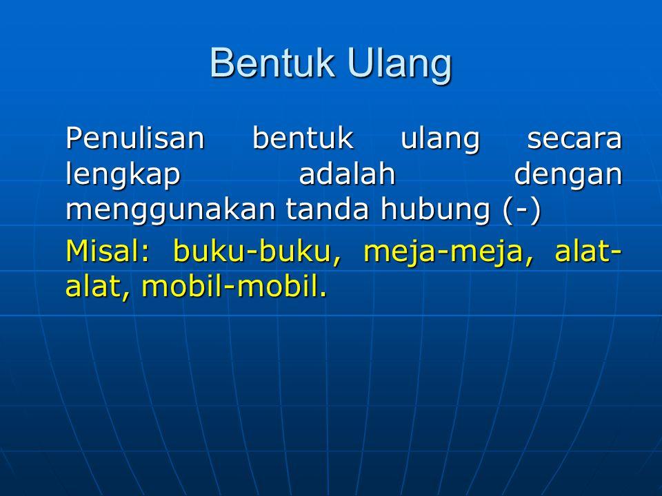 Gabungan Kata 1.Gabungan kata yang biasa disebut kata majemuk atau istilah khusus, penulisan unsur- unsurnya dipisah.