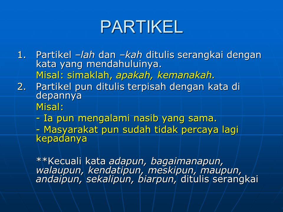 3.Partikel per yang berarti mulai dan tiap ditulis terpisah dari kata yang mendahului atau mengikutinya.