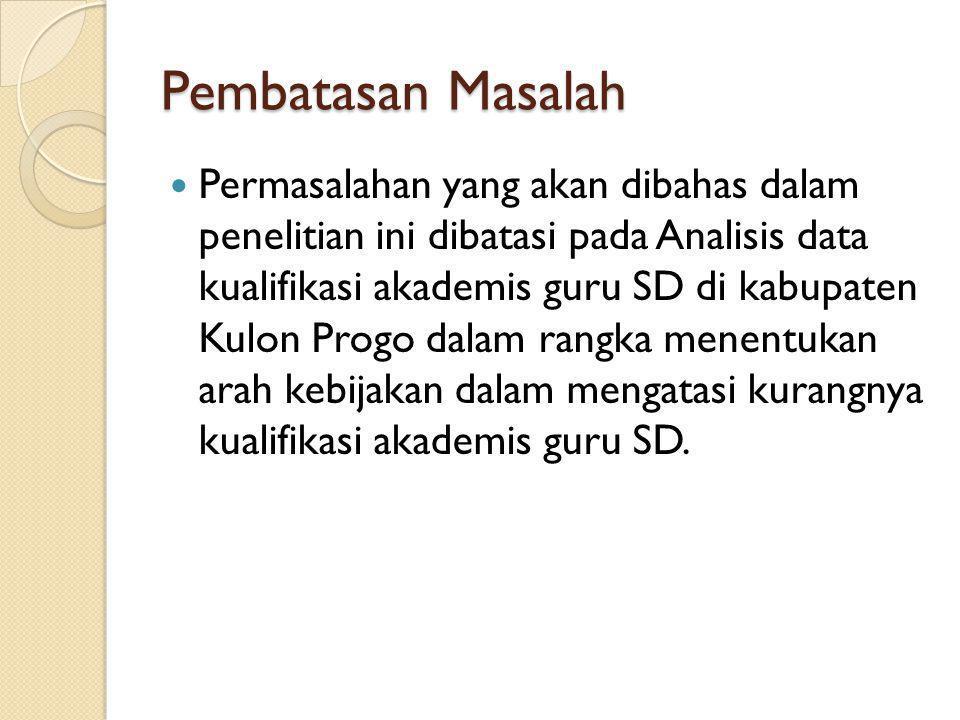 Pembatasan Masalah Permasalahan yang akan dibahas dalam penelitian ini dibatasi pada Analisis data kualifikasi akademis guru SD di kabupaten Kulon Pro