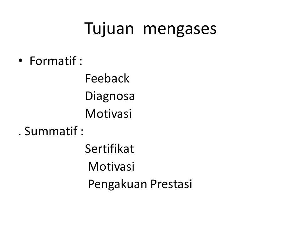 Tujuan mengases Formatif : Feeback Diagnosa Motivasi. Summatif : Sertifikat Motivasi Pengakuan Prestasi