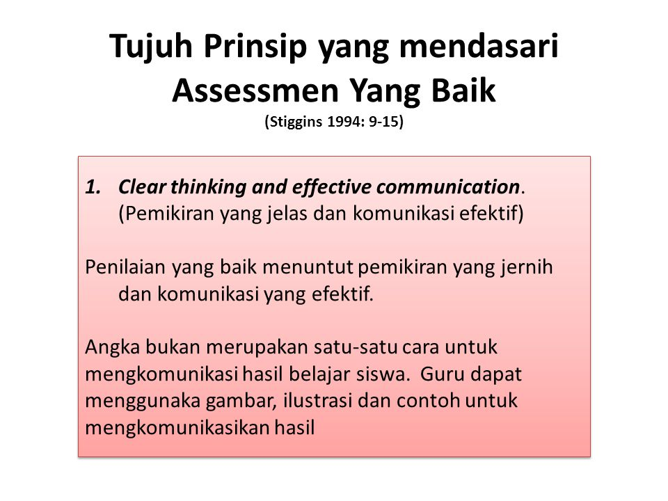 Tujuh Prinsip yang mendasari Assessmen Yang Baik (Stiggins 1994: 9-15) 1.Clear thinking and effective communication. (Pemikiran yang jelas dan komunik