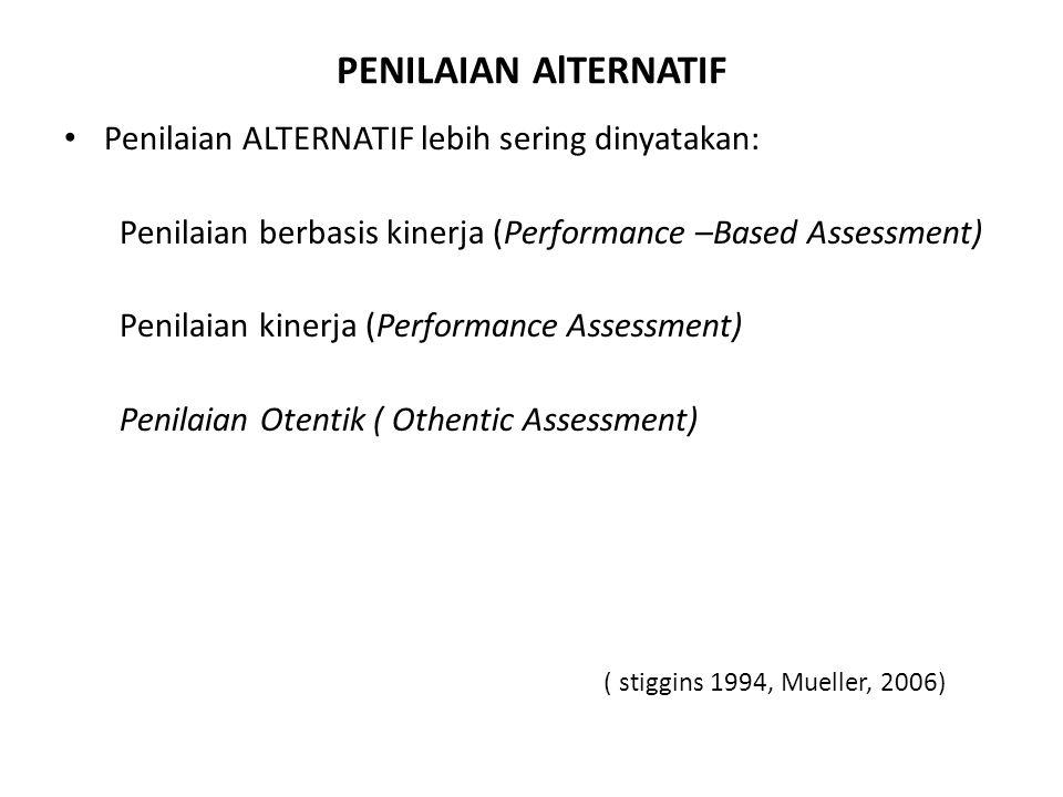 PENILAIAN AlTERNATIF Penilaian ALTERNATIF lebih sering dinyatakan: Penilaian berbasis kinerja (Performance –Based Assessment) Penilaian kinerja (Perfo