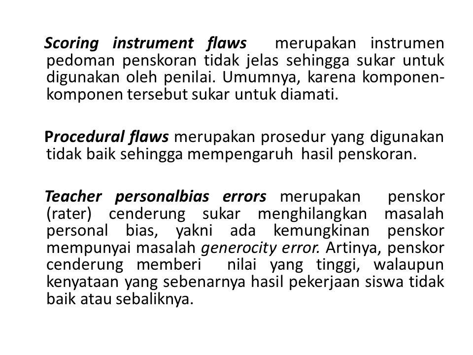 Scoring instrument flaws merupakan instrumen pedoman penskoran tidak jelas sehingga sukar untuk digunakan oleh penilai. Umumnya, karena komponen- komp
