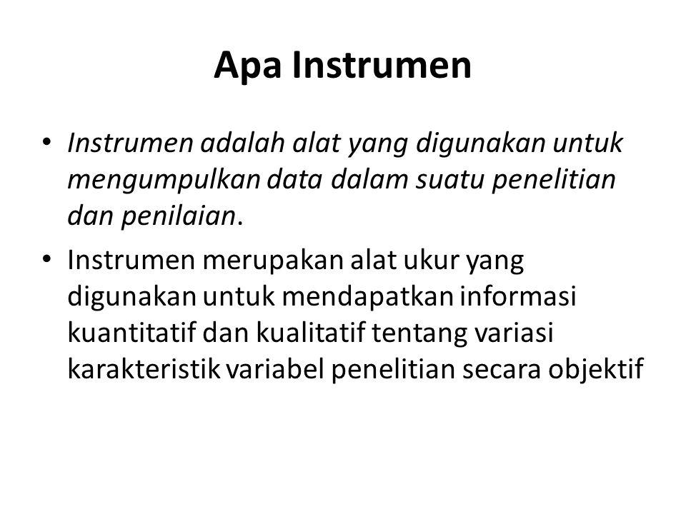 Apa Instrumen Instrumen adalah alat yang digunakan untuk mengumpulkan data dalam suatu penelitian dan penilaian.