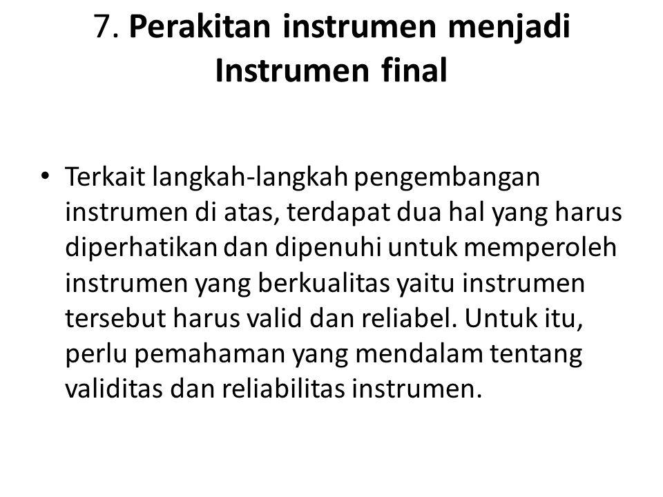 7. Perakitan instrumen menjadi Instrumen final Terkait langkah-langkah pengembangan instrumen di atas, terdapat dua hal yang harus diperhatikan dan di
