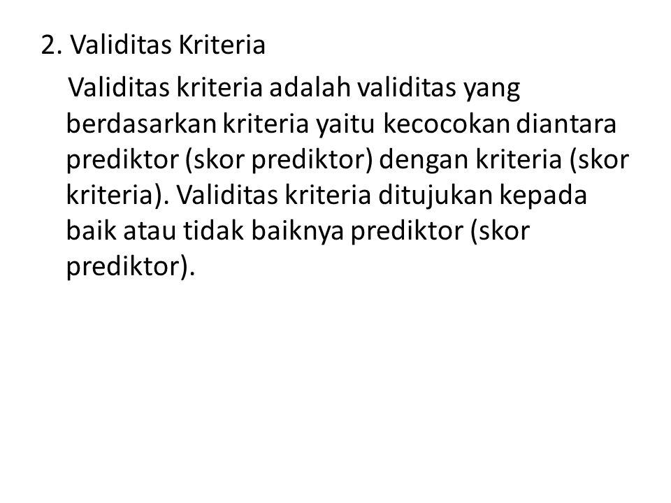 2. Validitas Kriteria Validitas kriteria adalah validitas yang berdasarkan kriteria yaitu kecocokan diantara prediktor (skor prediktor) dengan kriteri