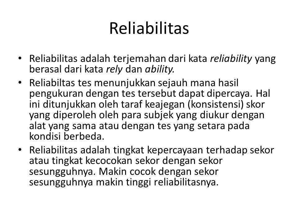 Reliabilitas Reliabilitas adalah terjemahan dari kata reliability yang berasal dari kata rely dan ability. Reliabiltas tes menunjukkan sejauh mana has