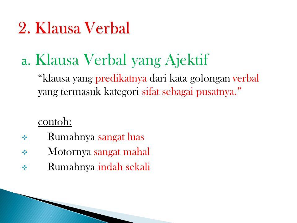 """a. Klausa Verbal yang Ajektif """"klausa yang predikatnya dari kata golongan verbal yang termasuk kategori sifat sebagai pusatnya."""" contoh:  Rumahnya sa"""