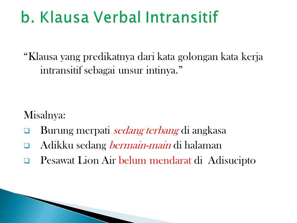 Klausa yang predikatnya dari kata golongan verbal yang transitif sebgai unsur intinya.
